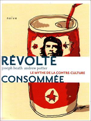 La Révolte Consommée (Joe Heath, Andrew Potter)