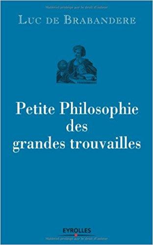 Petite philosophie des grandes trouvailles (Luc de Brabandère)
