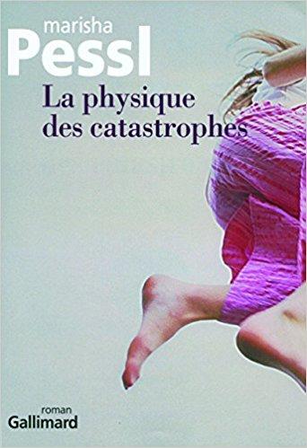Physique des catastrophes (Marisha Pessl)