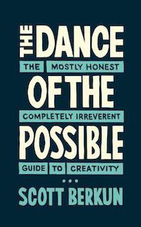 The Dance of the Possible (Scott Berkun)