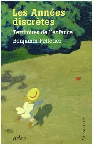 Les années discrètes - territoires de l'enfance (Benjamin Pelletier)