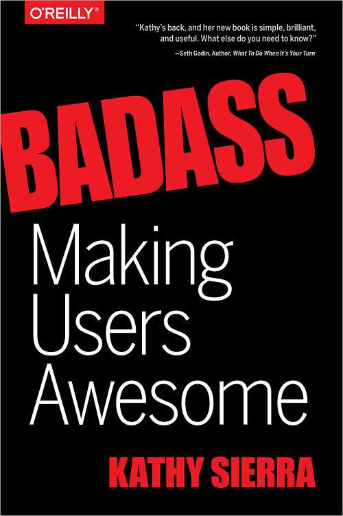 Badass : Making Users Awesome (Kathy Sierra)