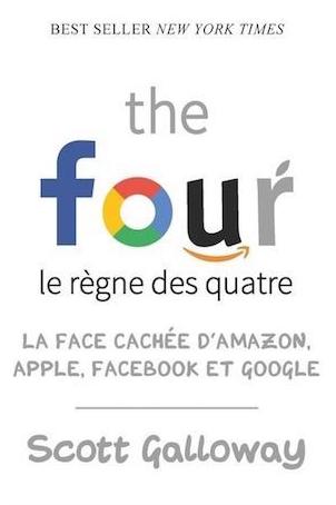 The Four : La face cachée de Amazon, Facebook, Google et Apple (Scott Galloway)
