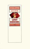 Lent Dehors (Philippe Djian)
