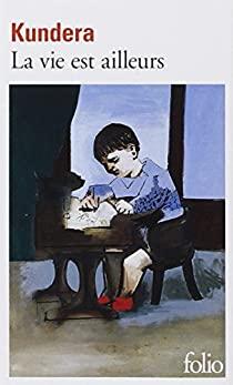 La vie est ailleurs (Milan Kundera)